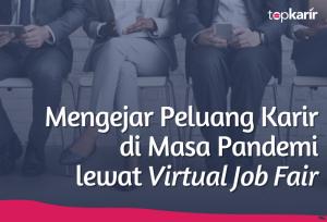 Mengejar Peluang Karir di Masa Pandemi lewat Virtual Job Fair   TopKarir.com