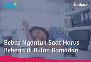 Bebas Ngantuk Saat Harus Bekerja di Bulan Ramadan | TopKarir.com