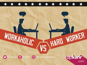 Workaholic VS Hard Worker  | TopKarir.com