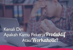 Kenali Diri, Apakah Kamu Pekerja Produktif Atau Workaholic? | TopKarir.com