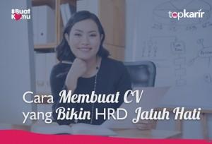 Cara Membuat CV yang Bikin HRD Jatuh Hati   TopKarir.com