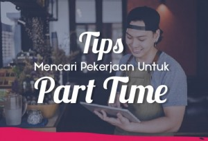 Tips Mencari Pekerjaan Untuk Part Time | TopKarir.com
