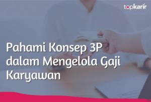Pahami Konsep 3P dalam Mengelola Gaji Karyawan | TopKarir.com