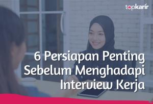 6 Persiapan Penting Sebelum Menghadapi Interview Kerja | TopKarir.com
