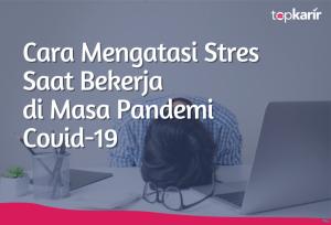 Cara Mengatasi Stres Saat Bekerja di Masa Pandemi Covid-19   TopKarir.com