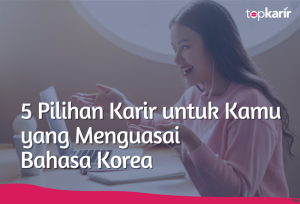 5 Pilihan Karir untuk Kamu yang Menguasai Bahasa Korea   TopKarir.com