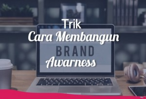 Trik Cara Membangun Brand Awareness   TopKarir.com