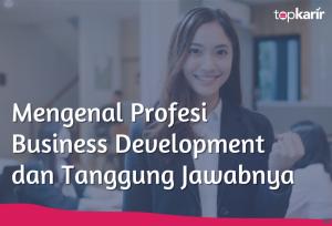 Mengenal Profesi Business Development dan Tanggung Jawabnya   TopKarir.com