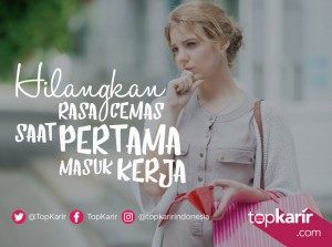 Hilangkan Rasa Cemas Saat Pertama Masuk Kerja    TopKarir.com
