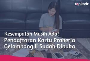 Kesempatan Masih Ada! Pendaftaran Kartu Prakerja Gelombang II Sudah Dibuka   TopKarir.com