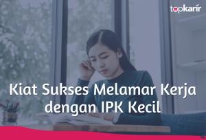 Kiat Sukses Melamar Kerja dengan IPK Kecil | TopKarir.com
